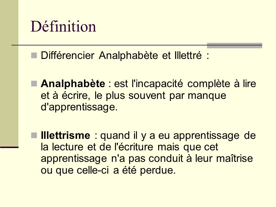 Définition Différencier Analphabète et Illettré :