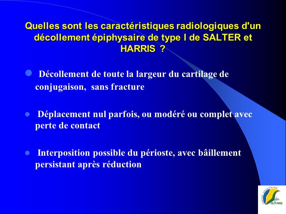 Quelles sont les caractéristiques radiologiques d un décollement épiphysaire de type I de SALTER et HARRIS