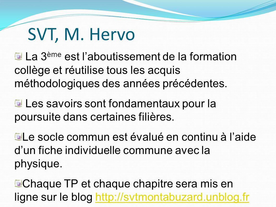SVT, M. Hervo La 3ème est l'aboutissement de la formation collège et réutilise tous les acquis méthodologiques des années précédentes.