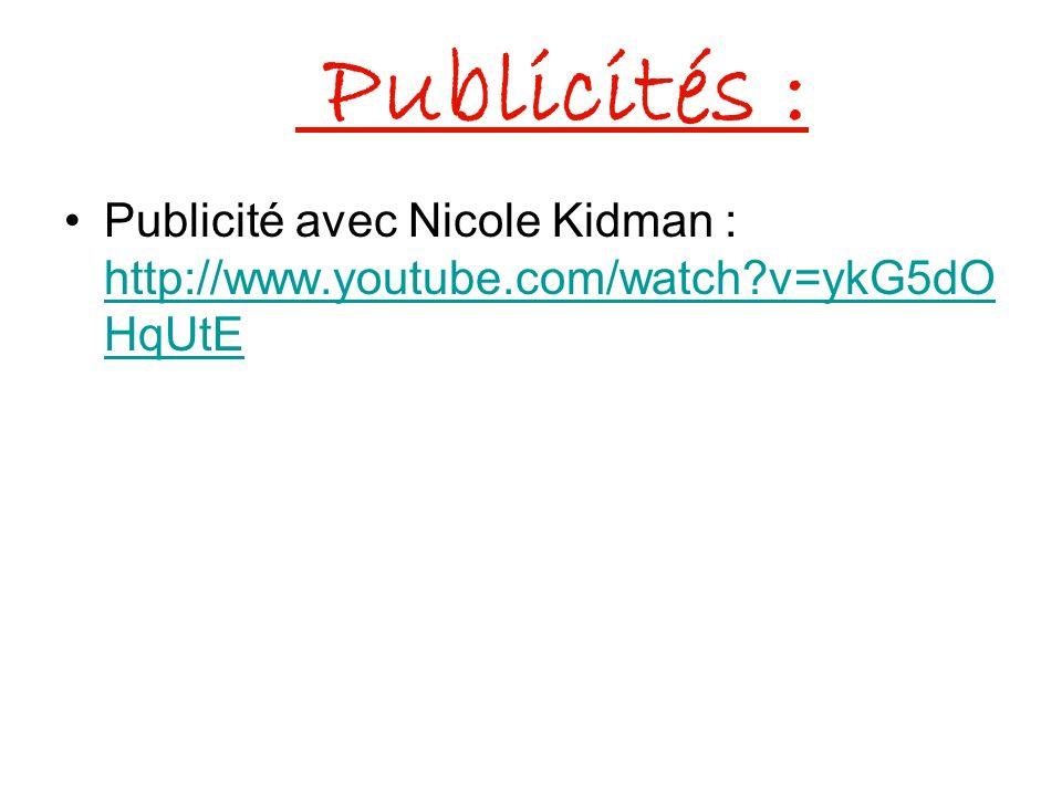 Publicités : Publicité avec Nicole Kidman : http://www.youtube.com/watch v=ykG5dOHqUtE