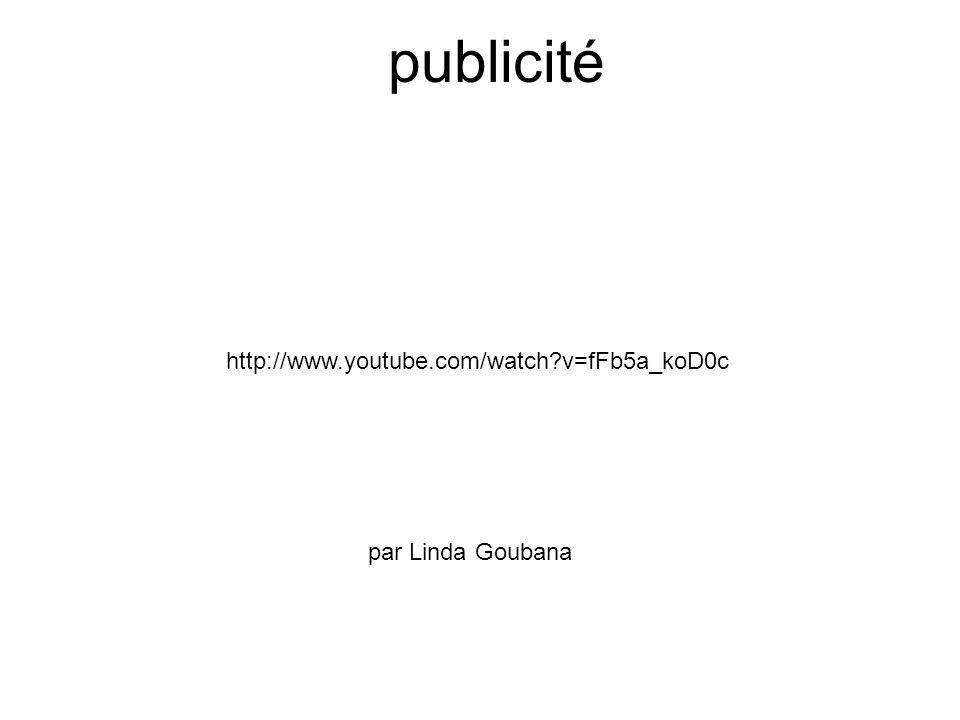 publicité http://www.youtube.com/watch v=fFb5a_koD0c par Linda Goubana
