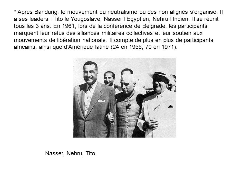 * Après Bandung, le mouvement du neutralisme ou des non alignés s'organise. Il a ses leaders : Tito le Yougoslave, Nasser l'Egyptien, Nehru l'Indien. Il se réunit tous les 3 ans. En 1961, lors de la conférence de Belgrade, les participants marquent leur refus des alliances militaires collectives et leur soutien aux mouvements de libération nationale. Il compte de plus en plus de participants africains, ainsi que d'Amérique latine (24 en 1955, 70 en 1971).
