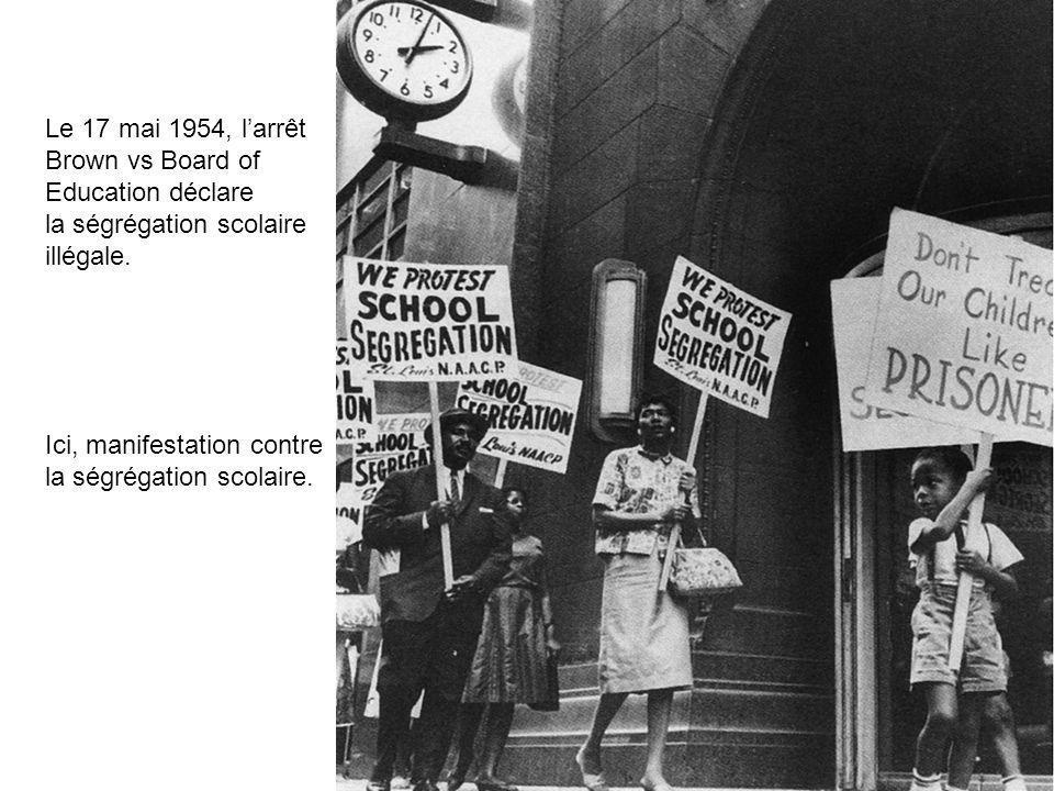 Le 17 mai 1954, l'arrêt Brown vs Board of. Education déclare. la ségrégation scolaire. illégale.