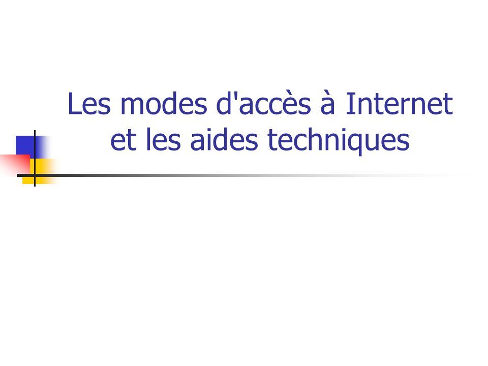 Les modes d accès à Internet et les aides techniques