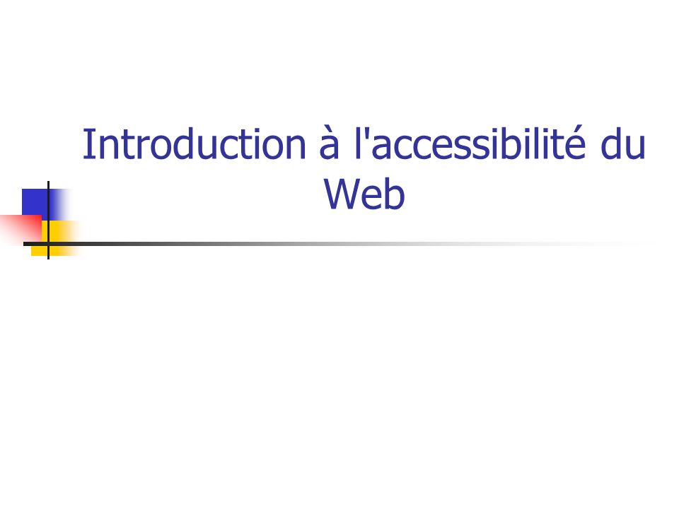 Introduction à l accessibilité du Web