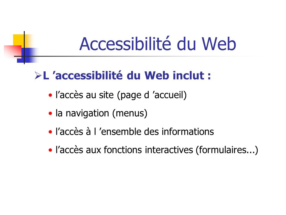 Accessibilité du Web L 'accessibilité du Web inclut :