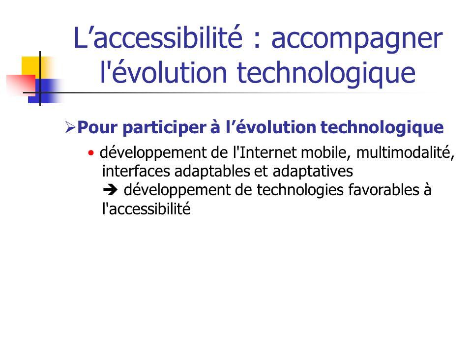 L'accessibilité : accompagner l évolution technologique