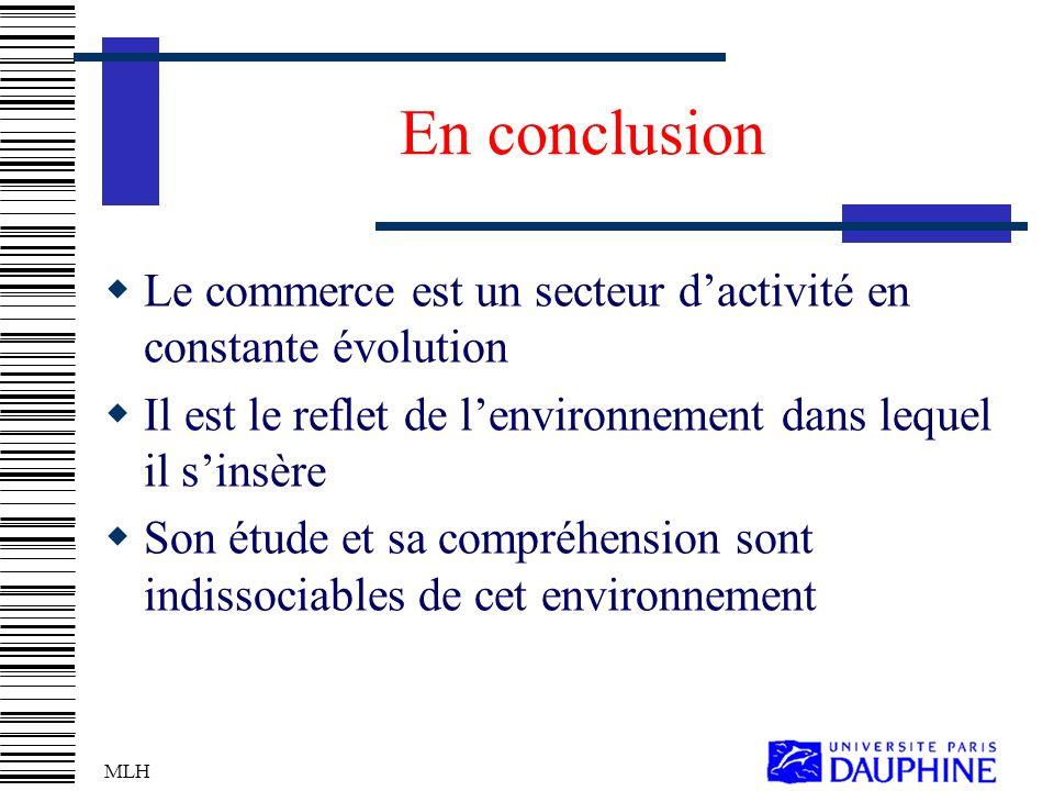 En conclusion Le commerce est un secteur d'activité en constante évolution. Il est le reflet de l'environnement dans lequel il s'insère.
