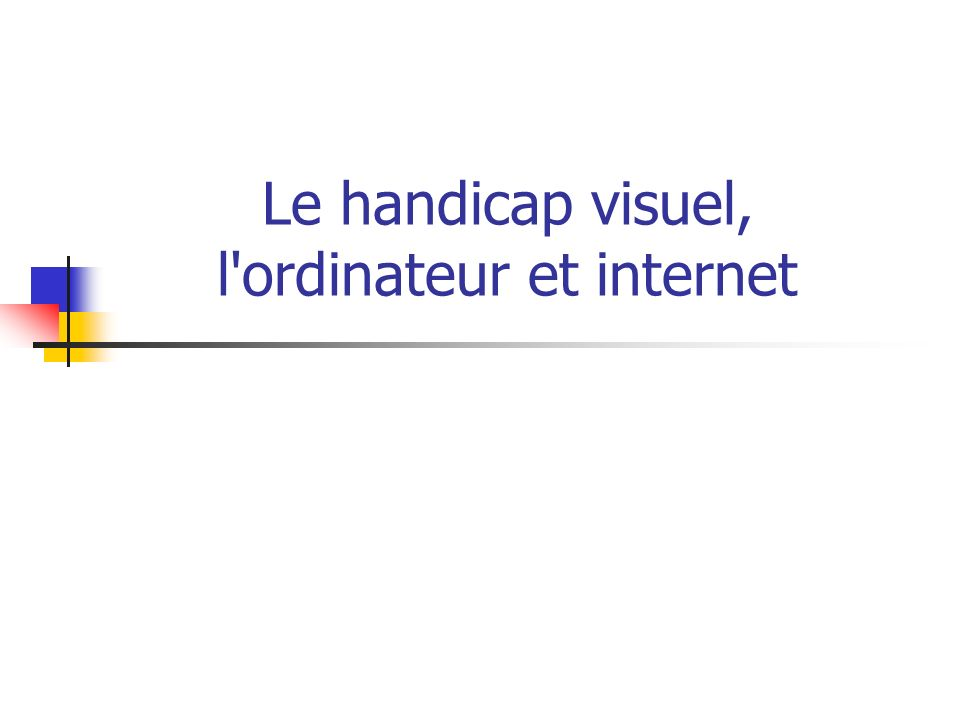 Le handicap visuel, l ordinateur et internet