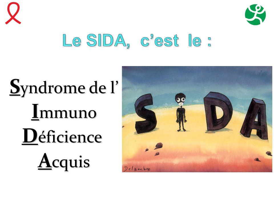 Le SIDA, c'est le : Syndrome de l' Immuno Déficience Acquis