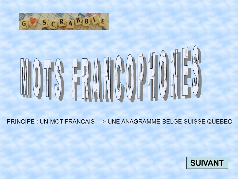 PRINCIPE : UN MOT FRANCAIS ---> UNE ANAGRAMME BELGE SUISSE QUEBEC