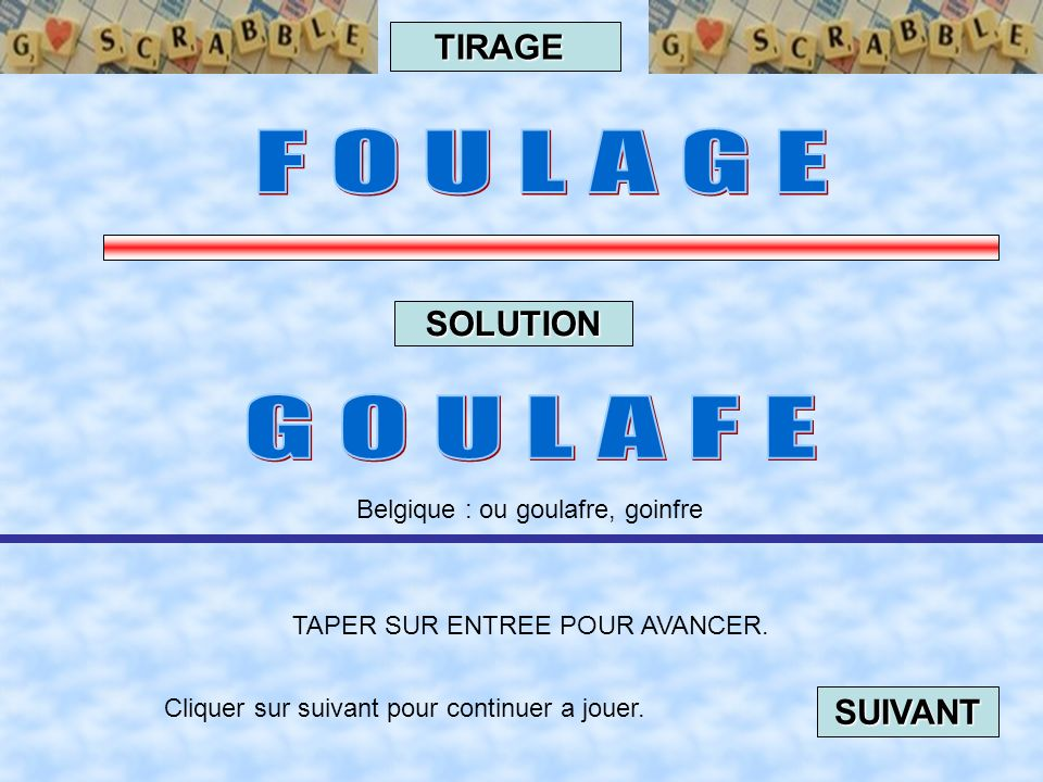 F O U L A G E G O U L A F E TIRAGE SOLUTION SUIVANT