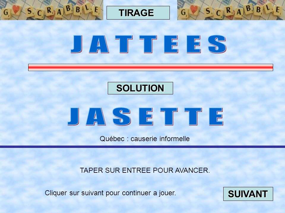 J A T T E E S J A S E T T E TIRAGE SOLUTION SUIVANT