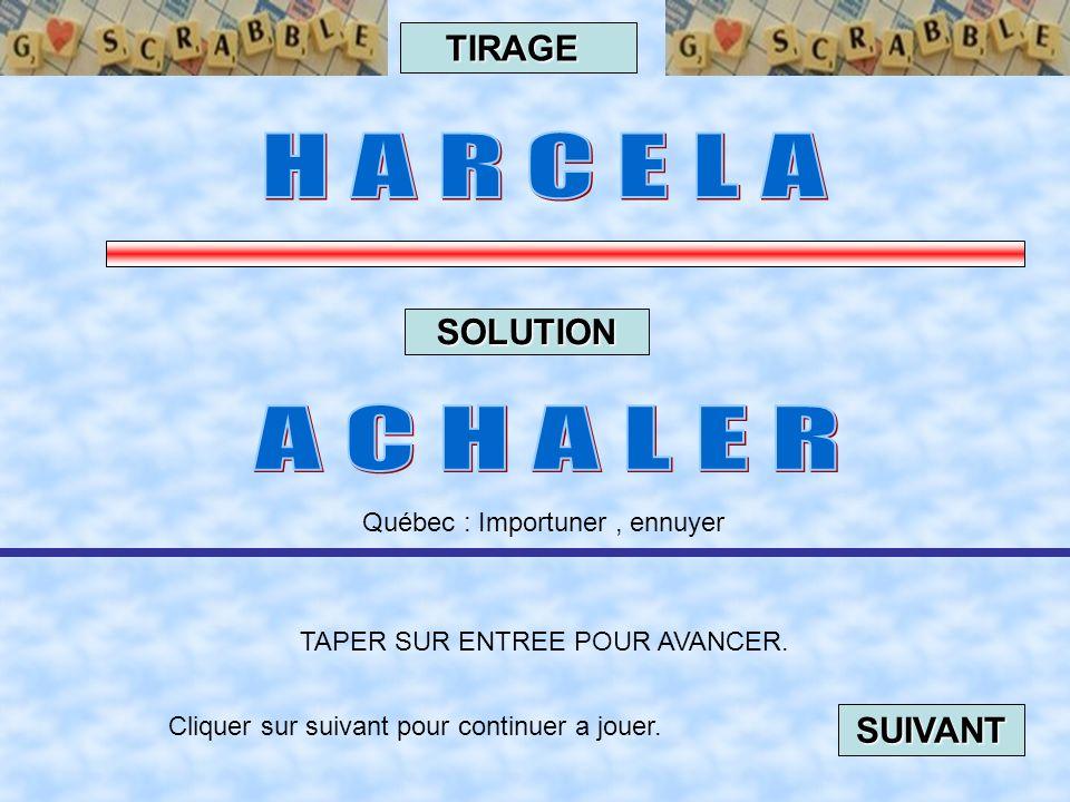 H A R C E L A A C H A L E R TIRAGE SOLUTION SUIVANT