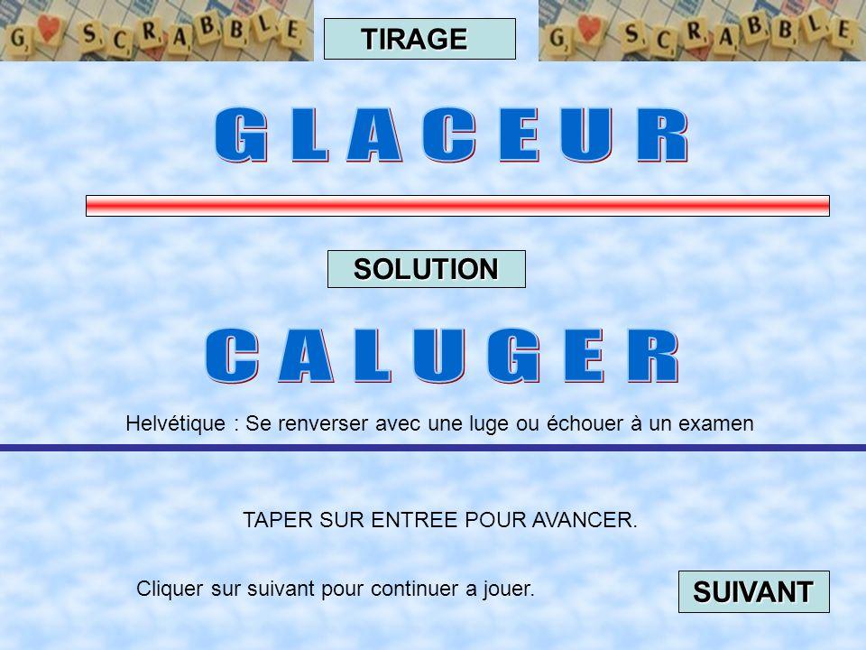 G L A C E U R C A L U G E R TIRAGE SOLUTION SUIVANT