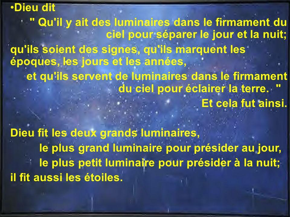 Dieu dit Qu il y ait des luminaires dans le firmament du ciel pour séparer le jour et la nuit;