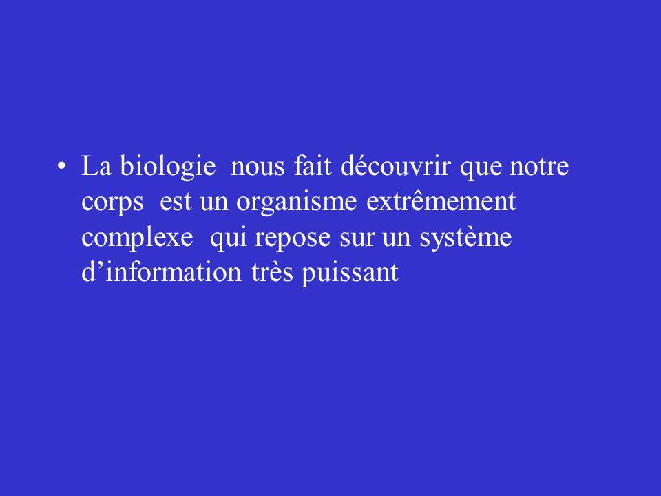 La biologie nous fait découvrir que notre corps est un organisme extrêmement complexe qui repose sur un système d'information très puissant