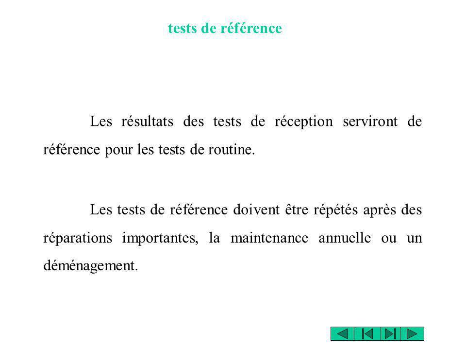 tests de référence Les résultats des tests de réception serviront de référence pour les tests de routine.