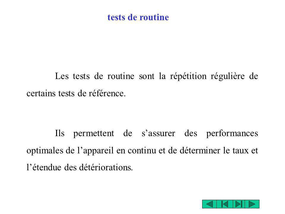 tests de routine Les tests de routine sont la répétition régulière de certains tests de référence.