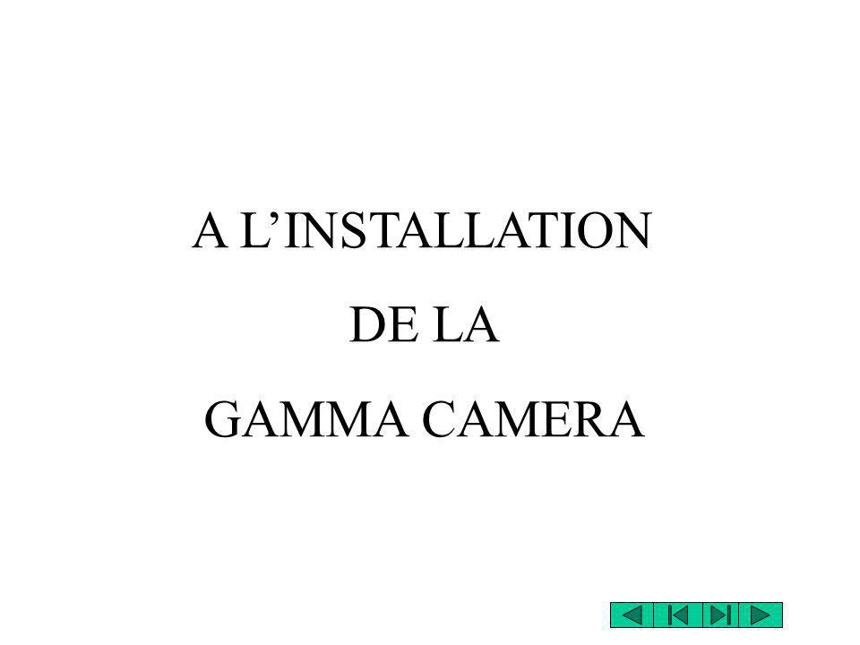 A L'INSTALLATION DE LA GAMMA CAMERA