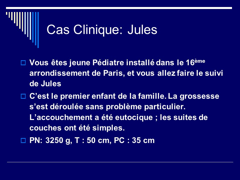 Cas Clinique: JulesVous êtes jeune Pédiatre installé dans le 16ème arrondissement de Paris, et vous allez faire le suivi de Jules.