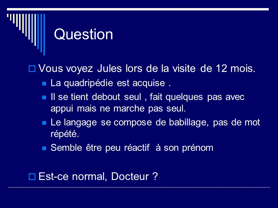 Question Vous voyez Jules lors de la visite de 12 mois.