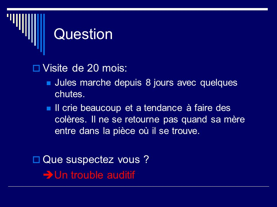 Question Visite de 20 mois: Que suspectez vous Un trouble auditif