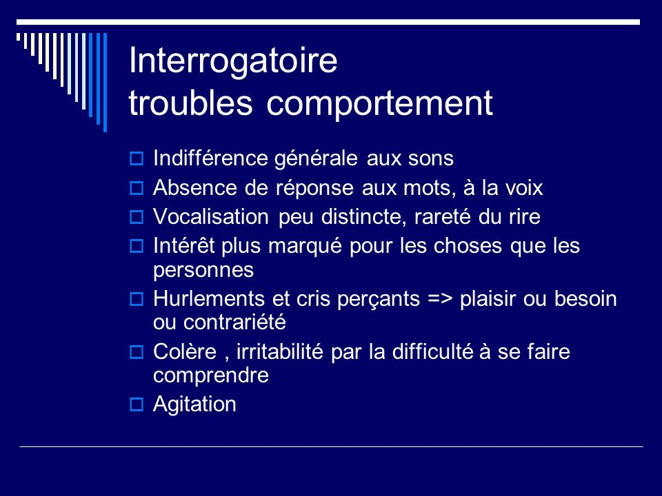 Interrogatoire troubles comportement