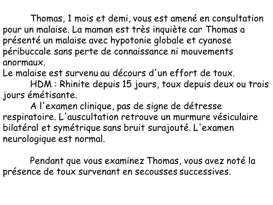Thomas, 1 mois et demi, vous est amené en consultation pour un malaise