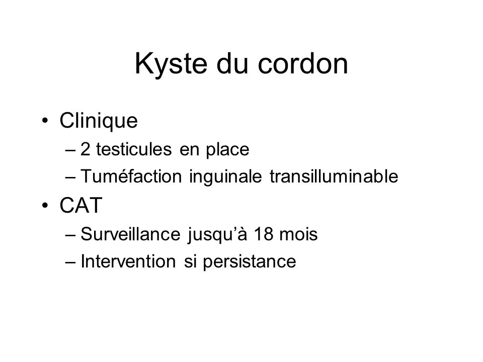 Kyste du cordon Clinique CAT 2 testicules en place