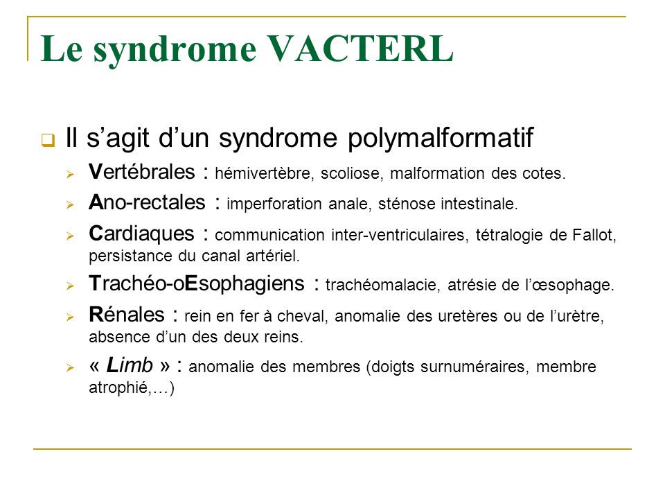 Le syndrome VACTERL Il s'agit d'un syndrome polymalformatif