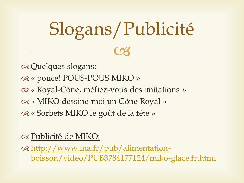 Slogans/Publicité Quelques slogans: « pouce! POUS-POUS MIKO »