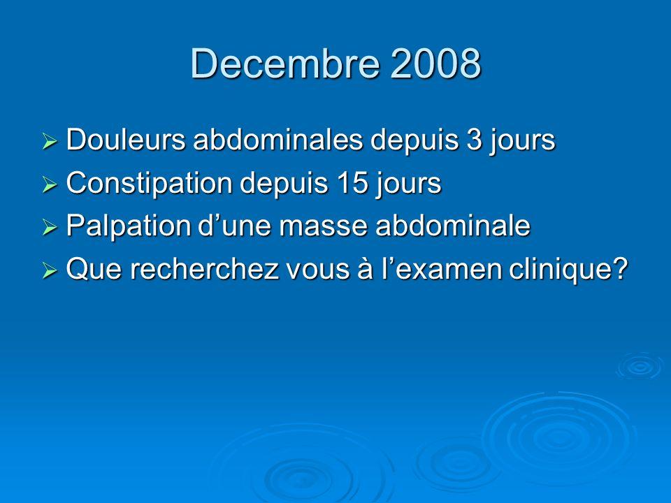 Decembre 2008 Douleurs abdominales depuis 3 jours