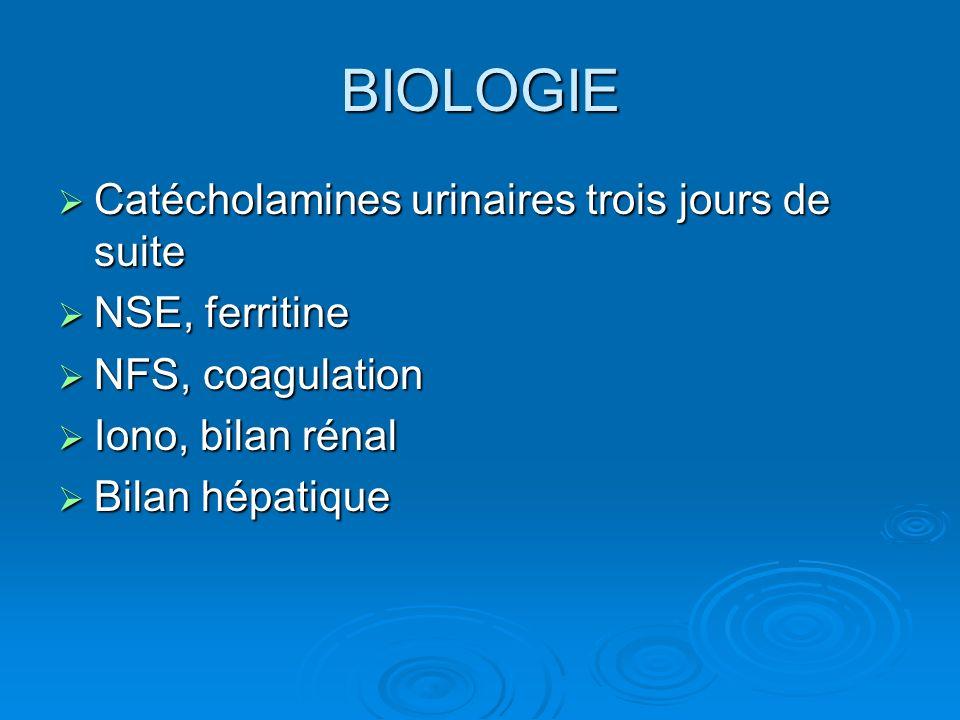 BIOLOGIE Catécholamines urinaires trois jours de suite NSE, ferritine