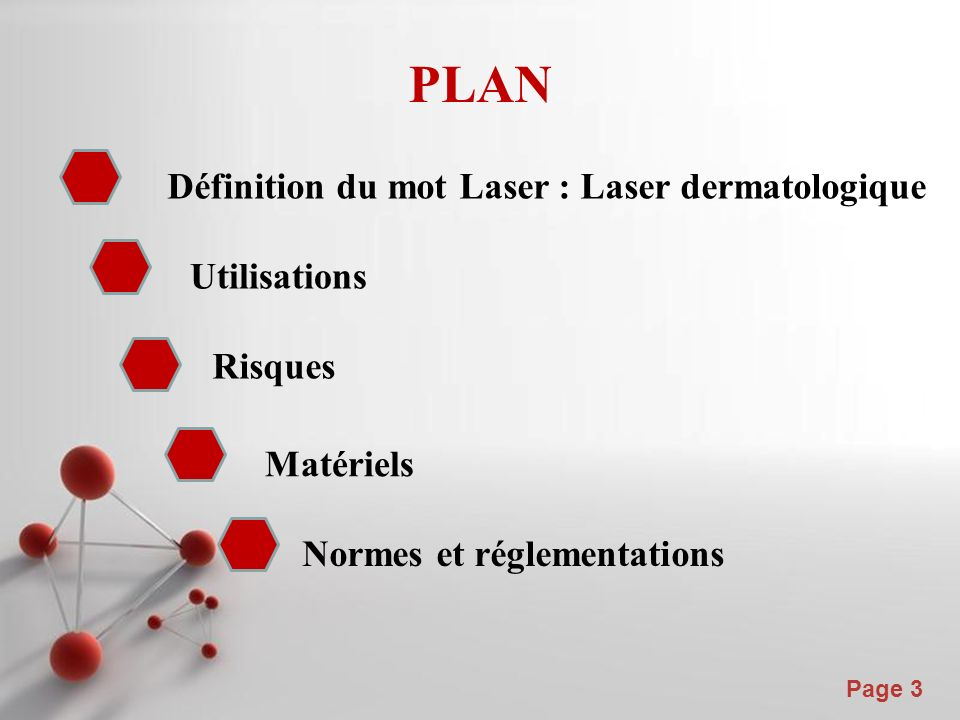 PLAN Définition du mot Laser : Laser dermatologique Utilisations