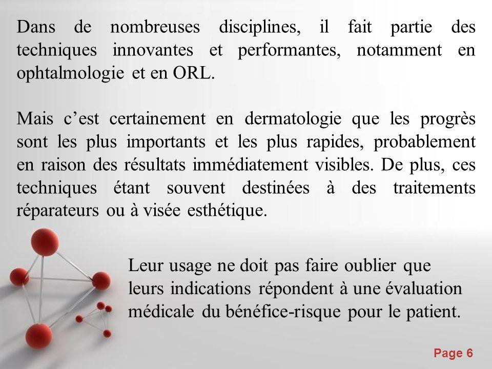 Dans de nombreuses disciplines, il fait partie des techniques innovantes et performantes, notamment en ophtalmologie et en ORL.