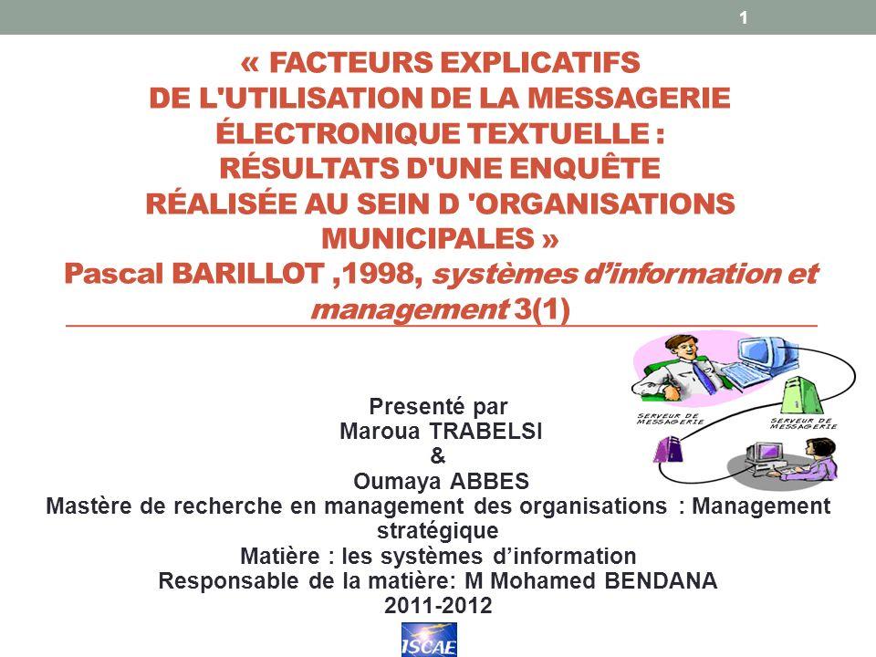 « FACTEURS EXPLICATIFS DE L UTILISATION DE LA MESSAGERIE ÉLECTRONIQUE TEXTUELLE : RÉSULTATS D UNE ENQUÊTE RÉALISÉE AU SEIN D ORGANISATIONS MUNICIPALES » Pascal BARILLOT ,1998, systèmes d'information et management 3(1)