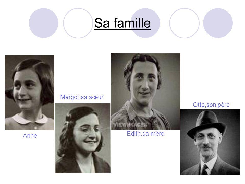 Sa famille Margot,sa sœur Otto,son père Edith,sa mère Anne