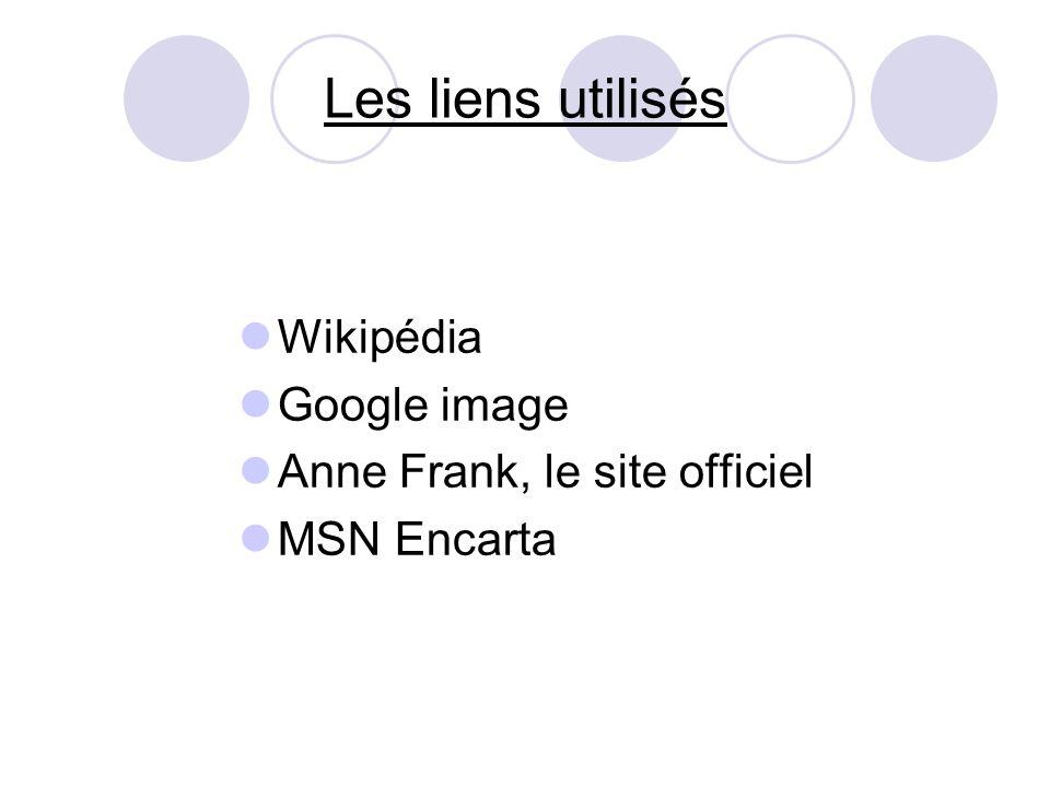 Les liens utilisés Wikipédia Google image Anne Frank, le site officiel
