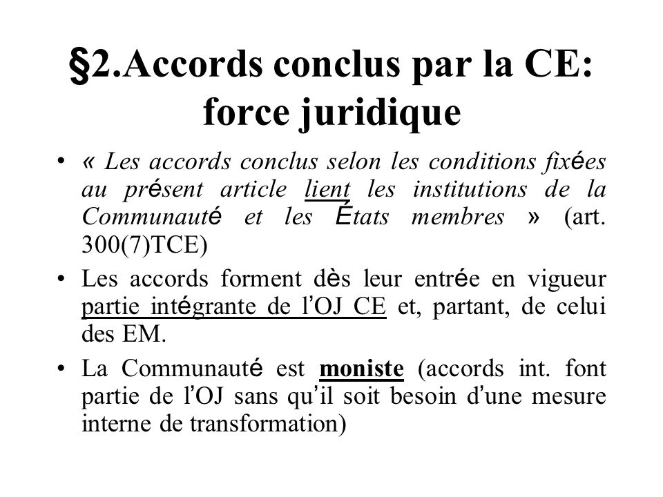 §2.Accords conclus par la CE: force juridique