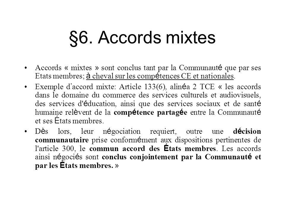§6. Accords mixtes Accords « mixtes » sont conclus tant par la Communauté que par ses Etats membres; à cheval sur les compétences CE et nationales.