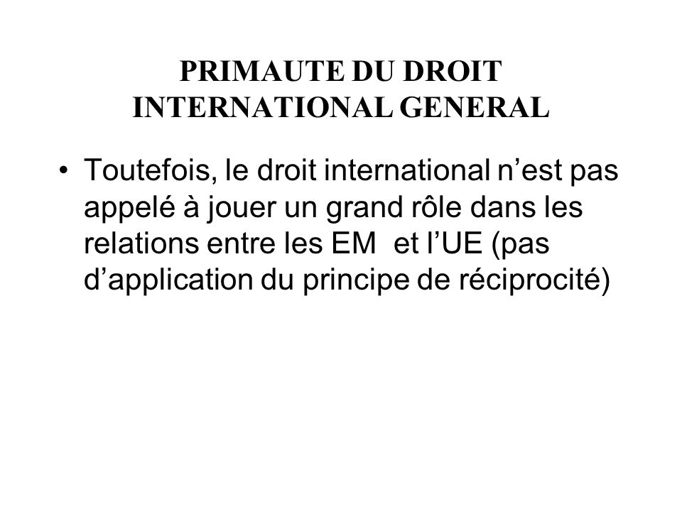 PRIMAUTE DU DROIT INTERNATIONAL GENERAL