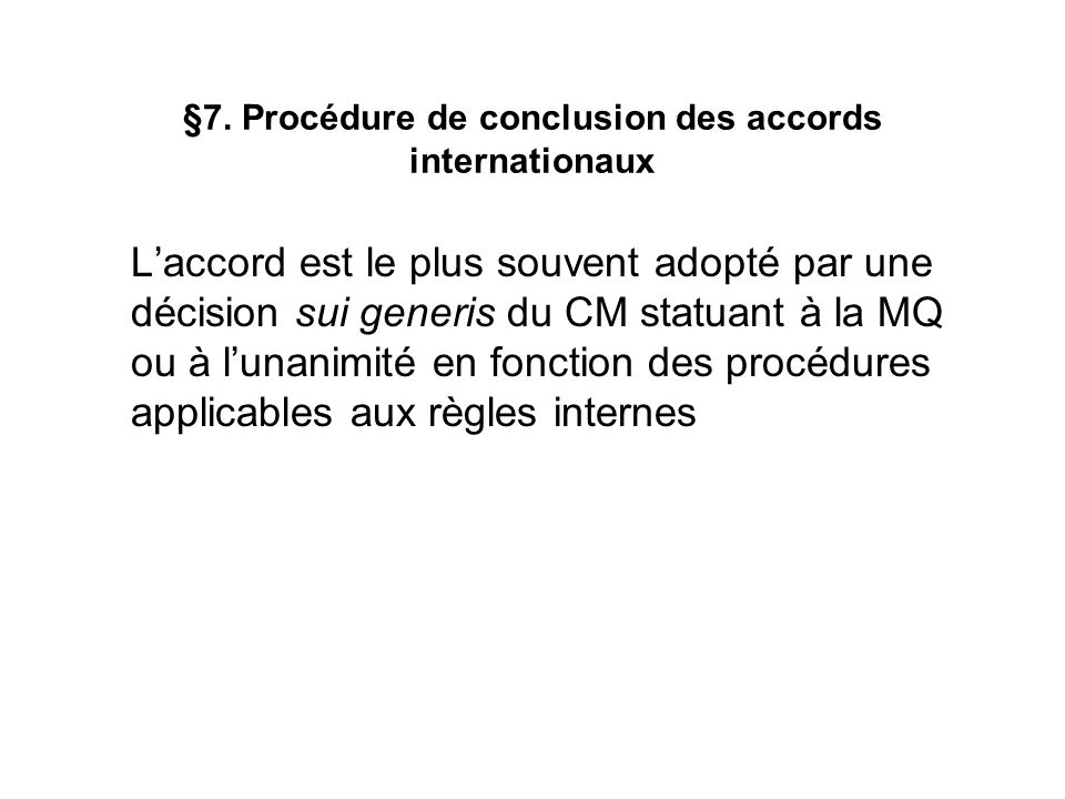 §7. Procédure de conclusion des accords internationaux