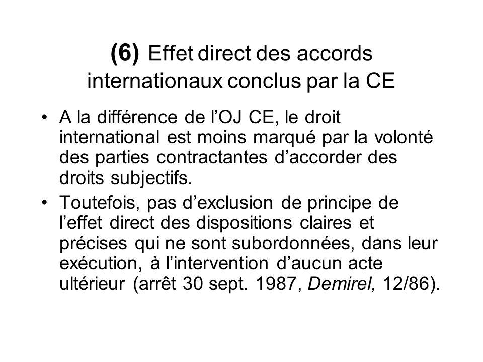 (6) Effet direct des accords internationaux conclus par la CE