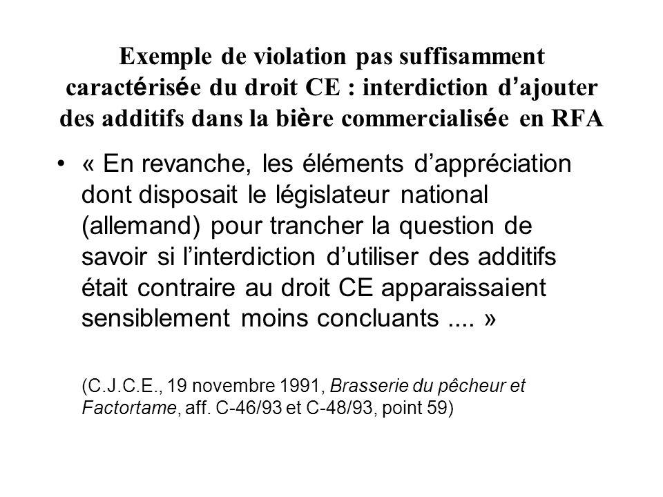 Exemple de violation pas suffisamment caractérisée du droit CE : interdiction d'ajouter des additifs dans la bière commercialisée en RFA
