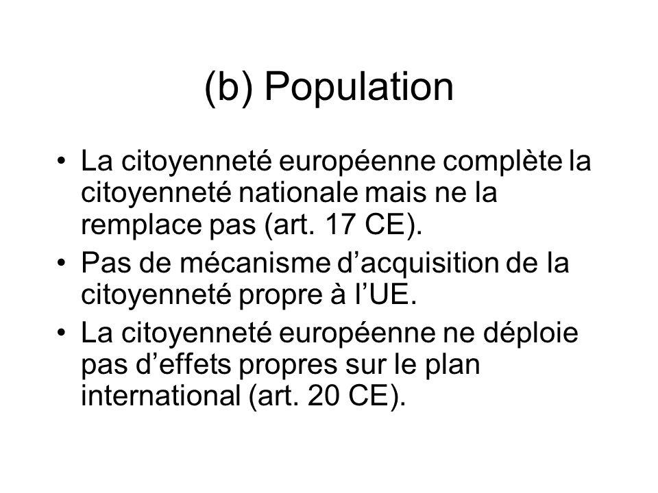 (b) Population La citoyenneté européenne complète la citoyenneté nationale mais ne la remplace pas (art. 17 CE).