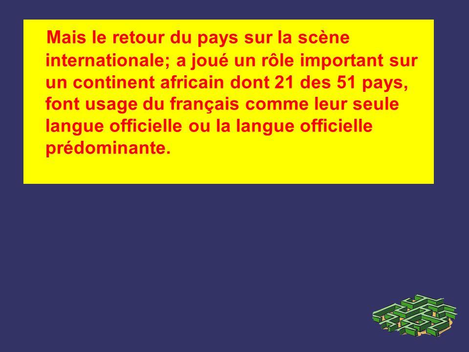 Mais le retour du pays sur la scène internationale; a joué un rôle important sur un continent africain dont 21 des 51 pays, font usage du français comme leur seule langue officielle ou la langue officielle prédominante.