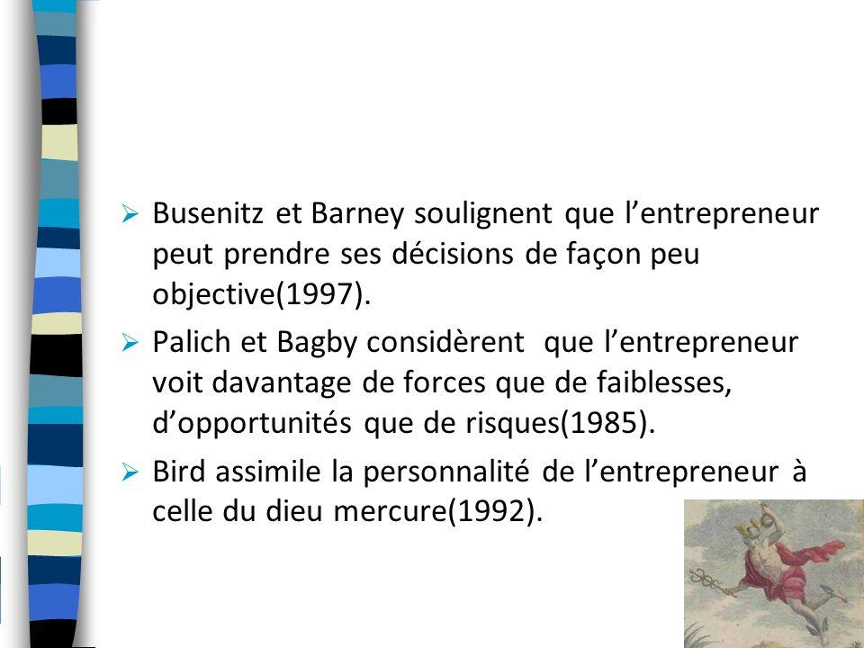 Busenitz et Barney soulignent que l'entrepreneur peut prendre ses décisions de façon peu objective(1997).