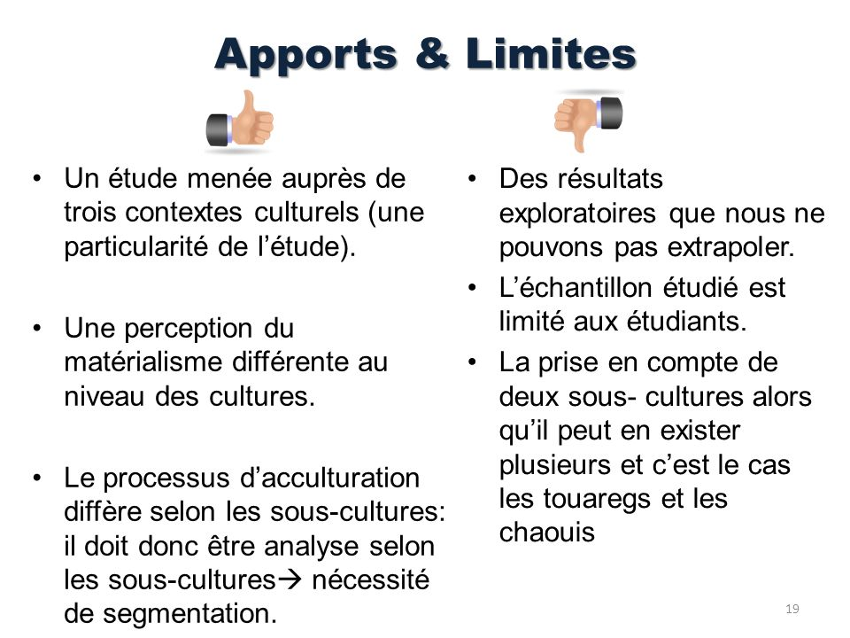 Apports & Limites Un étude menée auprès de trois contextes culturels (une particularité de l'étude).