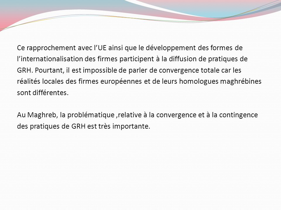 Ce rapprochement avec l'UE ainsi que le développement des formes de l'internationalisation des firmes participent à la diffusion de pratiques de GRH.